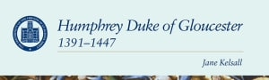 Humphrey Duke of Gloucester 139-1447